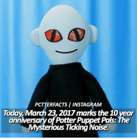 Memes, 🤖, and Rum: PCTTERFACTS INSTAGRAM  Today, March 23, 2017 marks the 100 year  anniversary of PotterPuppet Pals: The  Mysterious Ticking Noise. — I honestly didn't wait till 12am to post this but I'm still up so why not. Anyways, I made this for @whovian_rum_ :) ⠀⠀⠀⠀⠀⠀⠀⠀⠀⠀⠀⠀⠀ — harrypotter