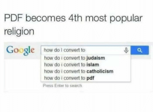 Google, Islam, and Search: PDF becomes 4th most popular  religion  Google how do I convert to  how do i convert to judaism  how do i convert to islam  how do i convert to catholicism  how do i convert to pdf  Press Enter to search Because its really easy to convert to it and very hard to convert back