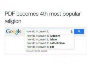 most popular: PDF becomes 4th most popular  religion  Google how dol convert to  how do i convert to judaism  how do i convert to islam  how do i convert to catholicism  how do i convert to pdf  Press Enter to search