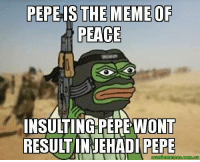 Memes, Pepe, and Peace  PEACE INSULTINGPEPEWONT RESULT INJEHADI PEPE   NotAllPepes 2f238333d215