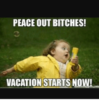 Memes Vacation And Peace PEACE OUT BITCHES VACATION STARTS NOW BE BACK