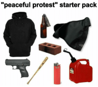 "Liberal protest starter kit.: ""peaceful protest"" starter pack Liberal protest starter kit."