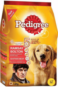 Dogs, Food, and Good: Peaigree  SIGNS OF  GOOD  zinc  TM  Pro in HeaeHEALTH  n Healthier &  Shinier coat  T77  RAMSAY  BOLTON  complete & balanced  food for dogs  BASTARD MEAT  Feed 2 Bowis of PEDIGREE a day  1.2kg Bastard Meat 😂😂 #GameOfThrones https://t.co/29h867sOWF