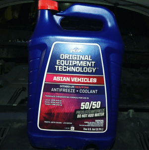 Forbidden Sports Drink: PEAK  ORIGINAL  EQUIPMENT  TECHNOLOGY  TM  ASIAN VEHICLES  EXTENDED LIFE RED/PINK  ANTIFREEZE COOLANT  PHOSPHATE-ENHANCED OAT FORMULA FOR USE IN:  Lexus: 1990 and up  Scion: 2004 and up  Toyota: 1990 and up  50/50  PREDILUTED ANTIFREEZE  DO NOT ADD WATER  WARNING:  HARMFUL OR FATAL IF SWALLOWED.  CONTAINS ETHYLENE GLYCOL.  READ OTHER CAUTIONARY INFORMATION ON BACK PANEL  MEETS: ASTM D3306 JIS K2234  PAR351  One U.S. Gal (3.78L)  C-AC-BH Forbidden Sports Drink