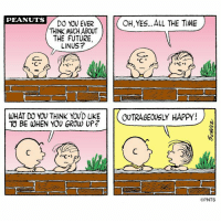 Growing Up, Memes, and Outrageous: PEANUTS  OH, YES... ALL THE TIME  DO YOU EVER  THINK MUCH ABOUT  THE FUTURE,  LINUS?  WHAT DO YOU THINK YOUD LIKE  OUTRAGEOUSLY HAPPY!  TO BE WHEN YOU GROW UP?  PNTS Amen.