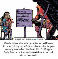 Bad, Batman, and Facts: PEAR BAD SVYS,  PLEASE DO NOT KIDNAP ME!  MY FATHER (DEADPOOL)NOULD  BE VERY ANGR SAD!  SINCERELY,  DEADPOOL'S tNNOCENT,  VULNERABLE COMPLETELY  UNGUARDED DAUGHTER.  PS:  STAND HERE FOR JUST ASEC  INSTAGRAM TRUE  COMIC  FACTS  Deadpool has a bi-racial daughter named Eleanor.  In order to keep her safe from his enemies, he gave  custody over to his friend and S.H.l.E.L.D. agent  Emily Preston, but moved in next door so he could  still be close to her. Deadpool's daughter! ⠀_______________________________________________________ superman joker redhood martianmanhunter dc batman aquaman greenlantern ironman like spiderman deadpool deathstroke rebirth dcrebirth like4like facts comics justiceleague bvs suicidesquad benaffleck starwars darthvader marvel flash doomsday wallywest barryallen