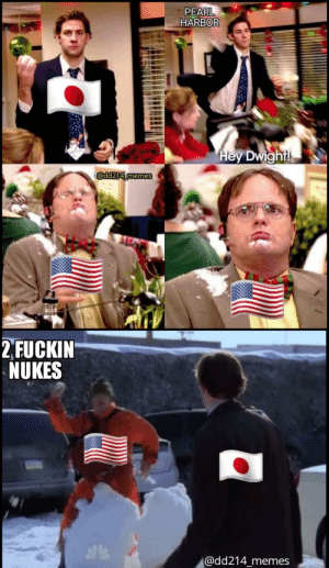 Now you fucked up, now you fucked up. You have fucked up now: PEARL  HARBOR  Hey Dwight!  @dd214 memes  2 FUCKIN  NUKES  @dd214_memes Now you fucked up, now you fucked up. You have fucked up now
