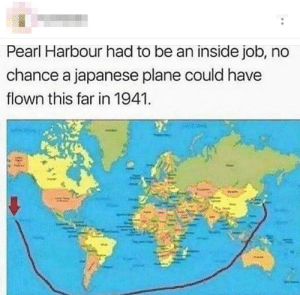 memehumor:  The fact he drew around the land concerns me…: Pearl Harbour had to be an inside job, no  chance a japanese plane could have  flown this far in 1941 memehumor:  The fact he drew around the land concerns me…