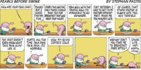 Doctor Appointment: PEARLS BEFORE SWINE  BY STEPHAN PASTIS  HON ARE YOUR EGGS, DAD9 RUNNY SORRY THISWASTHE YEAH.NEtt WITH THE TUST YESTERDAY I 0F GOURSE, THAT  BUT I ONLY PLACEICOULD TRAFFIC NOW, ITS  HAD TO GET TOMY STUPID DOCTOR IS  GUESS  TAKE YOU FOR  IMPOSSIBLE TO GO  DOCTORS APPOINT  ALWAYS LATE TOO  THEYRE BREAKFAST THATWAS  ANYWHERE  MENT. MADE ME  HES TERRIBLE  FINE  NEAR YOUR HOUSE.  y TENMINUTES LATE.  THE IDIOT DOESNT HURTS. ALL THE  NON MY GANO  AND WHY DONT CAUSE.  YOU TAKE ME  LIFE.  EVEN KNOW WHAT  TIME. PAIN, PAIN  COFFEES COLD.  THIS PAIN IN MY PAIN, PAIN. ITS  TO BREAKFAST  NOT  WEG is.  MORE OFTEN  WORTH  HORRIBLE  LIVING