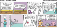 Baby Honey: PEARLS BEFORE SWINE  BY STEPHAN PASTIS  Once upon a time  in the utens  So the forks went to  And after ten hours  of labor  the hospital.  Okay... Just breathe  drawer  Here comes the Congrats  I'll get the  Goodbye  baby Car  the  get baby, honey.  Honey... I think I'm  door for you  Mrs. Fork  vck  having contractions  t's a  Sweetie  Mr. Spoon fled the  THATS NOT YES  IM PUTTING IT.  drawer as  MY  THAT DOES HOW Spock  SPORKS  IS SPOONS IN A  fast as he could  ARE MADE  SEPARATE DRAWER