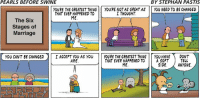 """<p>Wholmesome Pearls before Swine via /r/wholesomememes <a href=""""http://ift.tt/2DpDxF0"""">http://ift.tt/2DpDxF0</a></p>: PEARLS BEFORE SWINE  BY STEPHAN PASTIS  YOURE THE GREATEST THINGYOU'RE NOT AS GREAT AS YOU NEED TO BE CHANGED  I THOUGHT  THAT EVER HAPPENED TO  ME  The Six  Stages of  Marriage  】 