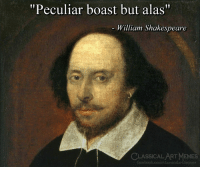 "alas: ""Peculiar boast but alas""  William Shakespeare  CLASSICAL ART MEMES  facebook.com/classicalartmemes"