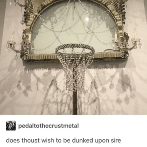 24+ Amazing Tumblr Posts That Are Damn Awesome #funny #memes #funnymemes #lol #rofl #humor #sarcasm #trending #tumblr: pedaltothecrustmetal  does thoust wish to be dunked upon sire 24+ Amazing Tumblr Posts That Are Damn Awesome #funny #memes #funnymemes #lol #rofl #humor #sarcasm #trending #tumblr