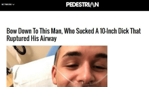 one of our mods is in the hospital. :( please give him support: PEDESTRIAN  NETWORK  Bow Down To This Man, Who Sucked A 10-lnch Dick That  Ruptured His Airway one of our mods is in the hospital. :( please give him support