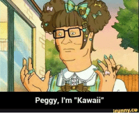 "Dank, Love, and 🤖: Peggy, I'm ""Kawaii""  ifunny.ce LOVE REACTS ONLY!  -Gentlemanbird"