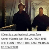 DeanWinchester SamWinchester Supernatural: pematuralfangiti-NG  #Dean is a professional poker face  inner  Sam is just like LOL FUCK THIS  SHIT DONTWANT THIS AKEM  BACK  TO STANFORD DeanWinchester SamWinchester Supernatural