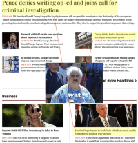 "Justice Dept. to investigate anonymous op-ed from NYT for treason, while also investigating social media sites for banning free speech Alex Jones: Pence denies writing op-ed and joins call for  criminal investigation  2 hours ago US President Donald Trump's top aides Sunday increased talk of a possible investigation into the identity of the anonymous  ""senior administration official"" who authored a New York Times op-ed last week describing an internal ""resistance"" in the White House  protecting America from the president's alleged incompetence and amorality. They tried to support the president's argument that writing...  Formerly withheld emails raise questions  Trump thinks Justice Department should  investigate anonymous op-ed  11:15 AM PDT The Justice Department should  open an investigation and identify the ""senior  official"" who criticized him in an anonymous...  about Supreme Court nominee  11:58 AM PDT Brett Kavanaugh, President  Donald Trump's Supreme Court nominee,  intensified scrutiny on Thursday and Frida  In divided Sweden, Sunday's elections  Former president Barack Obama speaks  of urgency and hope in voting this fall  may see unprecedented change  Sep 8, 2018 Sweden Sunda  government in an election  to see a far-right party, The  SKA  In a wide-ranging speech to  SD  of Illinois students Friday, former  Barack Obama criticized the...  ad more Headlines>  Business  wat  Report: Oath CEO Tim Armstrong in talks to leave  Verizon  Justice Department to look into whether social media  companies 'stifling' free speech  Sep 6,2018 The Justice Department announced in a statement  Wednesdav it would hold a meeting this month to discuss with  Sep 7,2018 Oath CEO Tim Armstrong is allegedly in talks to  leave narent companv Verizon Armstrong will denart as earlv Justice Dept. to investigate anonymous op-ed from NYT for treason, while also investigating social media sites for banning free speech Alex Jones"