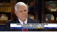 "Memes, Turkey, and Bret Baier: PENCE: SUPPORTS PRESIDENT TRUMP IN  DISMISSING GENERAL FLYNN  PECIAL REPORT  EXCLUSIVE ""Doesn't that mean Mr. Vice President that even if he didn't lie to you about what the Russian ambassador said or didn't say, that you would have had to fire him anyway? Bret Baier​ pressed Vice President MikePence​ on news that former NSA​ Adviser Mike Flynn had been working as a lobbyist for Turkey during the presidential campaign."