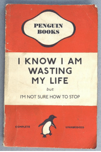 Penguin: PENGUIN  BOOKS  I KNOW I AM  WASTING  MY LIFE  but  I'M NOT SURE HOW TO STOP  COMPLETE  UNABRIDGED