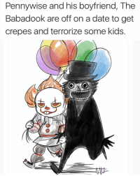 If you don't support pennywise and the babadook unfollow me now 😡 (via @kumivenarts on twitter): Pennywise and his boyfriend, The  Babadook are off on a date to get  crepes and terrorize some kids If you don't support pennywise and the babadook unfollow me now 😡 (via @kumivenarts on twitter)