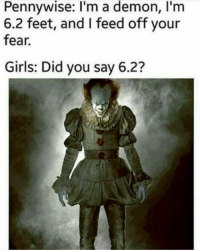 "Club, Girls, and Tumblr: Pennywise: I'm a demon, I'm  6.2 feet, and I feed off your  fear.  Girls: Did you say 6.2? <p><a href=""http://laughoutloud-club.tumblr.com/post/166268185895/retard-unit"" class=""tumblr_blog"">laughoutloud-club</a>:</p>  <blockquote><p>Retard unit</p></blockquote>"