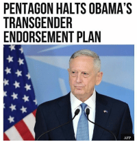 Frozen, Memes, and Obama: PENTAGON HALTS OBAMA'S  TRANSGENDER  ENDORSEMENT PLAN  AFP We're ok with this. Thoughts? @Regrann from @wearebreitbart - The Secretary of Defense has frozen a decision by Obama to recruit transgender soldiers this year, and a new poll shows the planned recruitment freeze is very popular. - regrann