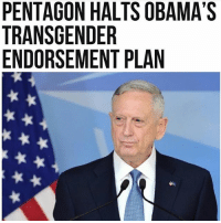 America, Feminism, and Friends: PENTAGON HALTS OBAMA'S  TRANSGENDER  ENDORSEMENT PLAN HA. Obama, you tried 😂 💪🏼 @guns_are_fun_💐 - Follow my backup - 🇺🇸 @squeaky_are_fun 🇺🇸 ✨Tags your friends ✨ - - ❤️🇺🇸🙏🏻 politicians racist gop conservative republican liberal democrat libertarian Trump christian feminism atheism Sanders Clinton America patriot muslim bible religion quran lgbt government BLM abortion traditional capitalism makeamericagreatagain maga president