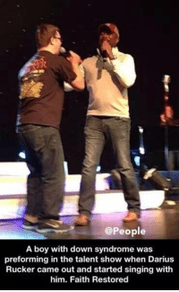Memes, Down Syndrome, and Darius Rucker: @People  A boy with down syndrome was  preforming in the talent show when Darius  Rucker came out and started singing with  him. Faith Restored http://t.co/7uTtwlpPKC