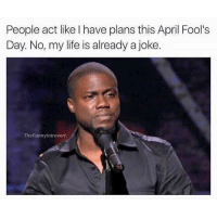 is it April 1st in America? i don't even know the date where I am: People act like I have plans this April Fool's  Day. No, my life is already a joke.  The Funnylntrovert is it April 1st in America? i don't even know the date where I am