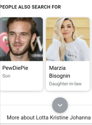 Google, Search, and According: PEOPLE ALSO SEARCH FOR  main  Marzia  PewDiePie  Bisognin  Son  Daughter-in-law  More about Lotta Kristine Johanna So, according to VERY ACCURATE GOOGLE, FELIX IS MARRIED!!!!