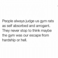 Gym, Mondays, and Arrogant: People always judge us gym rats  as self absorbed and arrogant.  They never stop to think maybe  the gym was our escape from  hardship or hell. Monday vibes ✌️💯 . @officialdoyoueven 👈💯