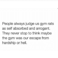 Gym, Arrogant, and Hell: People always judge us gym rats  as self absorbed and arrogant.  They never stop to think maybe  the gym was our escape from  hardship or hell. 👌🏼 @officialdoyoueven