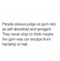 Gym, Arrogant, and Hell: People always judge us gym rats  as self absorbed and arrogant.  They never stop to think maybe  the gym was our escape from  hardship or hell. 👌 @officialdoyoueven