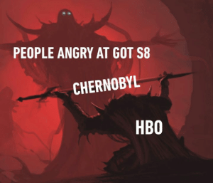 Dank, Hbo, and Deviantart: PEOPLE ANGRY AT GOT S8  CHERNOBYL  HBO Still not forgiven  (Original artwork: deviantart.com/morkardfc)