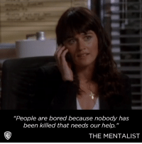 """Bored, Memes, and Good: """"People are bored because nobody has  been killed that needs our help.""""  THE MENTALIST """"It's a good thing when homicide detectives are bored."""""""
