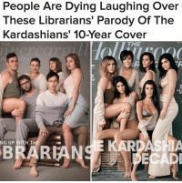 Family, Kardashians, and News: People Are Dying Laughing Over  These Librarians' Parody Of The  Kardashians' 10-Year Cover  THE  THE  RE  LA.I  NG UP WITH TH  BRARIANS  eveal tte  from  ot a family chat redefined  he ecopomics of celebrity  rade seleatit Follow @BuzzFeedNews for stories everyone is talking about in the news!