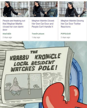 Dank, Memes, and News: People are freaking  that Meghan Markle  closed her own damn  door  Mashable  2 days ago  Meghan Markle Closed  Her Own Car Door and  People Can't Handle It  Meghan Markle Closing  Her Car Door Twitter  Reactions  Travel+Leisure  POPSUGAR  1 day ago  2 days ago  THE  KRABBU KRONİCLE  LOCAL RESİDENT  WATCHES POLE! Big news from last year! by waffle9k MORE MEMES