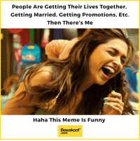 Funny, Meme, and Memes: People Are Getting Their Lives Together,  Getting Married, Getting Promotions, Etc.  Then There's Me  Haha This Meme Is Funny  Bewakoof  .com Can you relate? :p  Revamp your wardrobe - http://bit.ly/bewakoof-collection