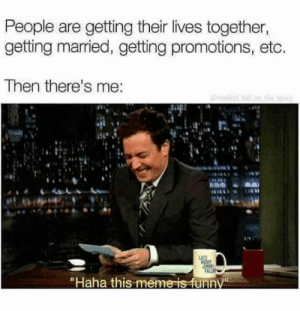 """When you sub to pewds and meme is life, meme review 👏👏: People are getting their lives together  getting married, getting promotions, etc.  Then there's me:  1  si  """"Haha this meme is funn When you sub to pewds and meme is life, meme review 👏👏"""