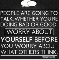 Memes, 🤖, and Fantasia: PEOPLE ARE GOING TO  TALK, WHETHER YOU'RE  DOING BAD OR GOOD.  WORRY ABOUT  YOURSELF BEFORE  YOU WORRY ABOUT  WHAT OTHERS THINK.  ephuckyoquote If I haven't learned anything else in my 34 years I've definitely learned that whether you're DoingGood or DoingBad people will talk.... ItDoesntMatter WhatsGoingOn... People will ALWAYS talk about you to keep from focusing on their own lives. BestThing for you to do is WorryAboutYourself. FocusOnYourself. Put NoTime NoEnergy and NoEffort into worrying about what irrelevant ass nobodies have to say about you. You just KeepGoing KeepPushing and KeepLiving 😎 In the words of my girl Fantasia.... NoTimeForIt