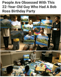 That's how we getting turnt in 2017. | For more @aranjevi: People Are obsessed With This  22-Year-old Guy Who Had A Bob  Ross Birthday Party That's how we getting turnt in 2017. | For more @aranjevi