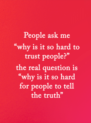 "Memes, The Real, and Truth: People ask me  ""why is it so hard to  trust people?""  the real question is  ""why is it so hard  for people to tell  the truth"" <3"
