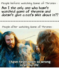 Game of Thrones: People before watching Game of Thrones  Am I the only one who hasn't  watched game of thrones and  doesn't give a rat's shit about it??  People after watching Game of Thrones  students....  engg of past life the Puc I have never been so wrong  in all my life.