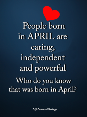 Memes, Powerful, and April: People born  in APRIL are  caring,  independent  and powerful  Who do you know  that was born in April?  LijfeLearnedFeelings <3