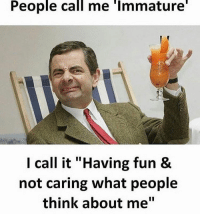 """Memes, 🤖, and Fun: People call me Immature  I call it """"Having fun &  not caring what people  think about me''"""