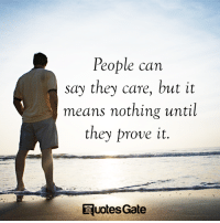 Gate, Can, and Means: People can  say they care, but it  means nothing until  they prove it  uotes Gate