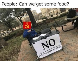 Dank, Food, and Memes: People: Can we get some food?  SUICCIDAL GENDERLESS MEMES  LOUDER  CROWDER  NO  CAN'T CHANGE MY MIND Cause communism by DogBuggies FOLLOW 4 MORE MEMES.