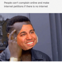 "Internet, Tumblr, and Blog: People can't complain online and make  internet petitions if there is no internet <p><a href=""https://dumbmemesstupidteens.tumblr.com/post/168534763477/todays-the-day-we-tried-hopefully-they"" class=""tumblr_blog"">dumbmemesstupidteens</a>:</p><blockquote><p>Today's the day. We tried. Hopefully they listened.</p></blockquote>"