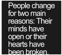 The choice of getting better or bitter is up to you! realtalk realtalkkim: People change  for two main  reasons: Their  minds have  open or their  hearts have  een broken The choice of getting better or bitter is up to you! realtalk realtalkkim