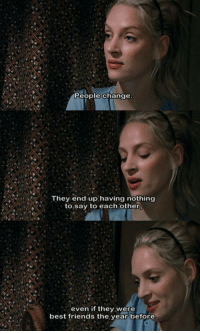 Tape (2001)  Download our app here: http://bit.ly/movquotes (don't forget to rate it).: People change  They end up having nothing  to say to each other,  even if they were  best friends the year before Tape (2001)  Download our app here: http://bit.ly/movquotes (don't forget to rate it).